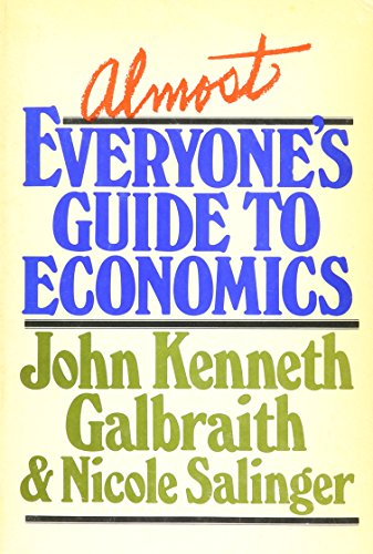 Almost Everyone's Guide to Economics: John Kenneth Galbraith,