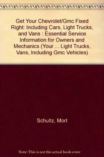 Get Your Chevrolet/Gmc Fixed Right: Including Cars,: Schultz, Mort