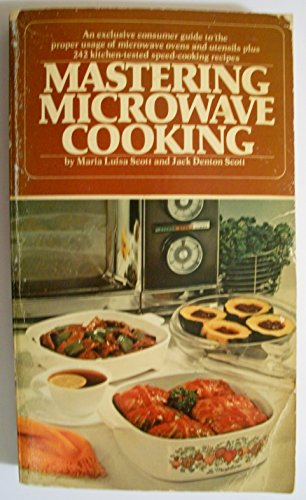 Mastering Microwave Cooking: 245 Imaginative and Easy-To-Prepare Recipes: Scott, Maria Luisa; Scott...