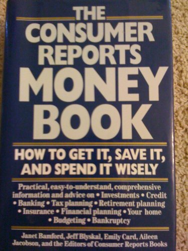 The Consumer Reports Money Book: How to Get It, Save It, and Spend It Wisely: Consumer Reports ...