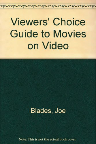 Viewers' Choice Guide to Movies on Video (089043476X) by Joe Blades; Consumer Reports Books