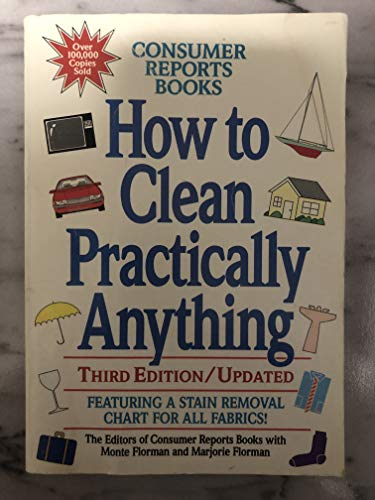 How to Clean Practically Anything: Florman, Monte; Florman, Marjorie