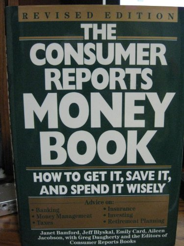 9780890437636: The Consumer Reports Money Book: How to Get It, Save It, and Spend It Wisely