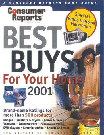 Consumer Reports Best Buys for Your Home 2001: Consumer Reports; Reports, Consumer