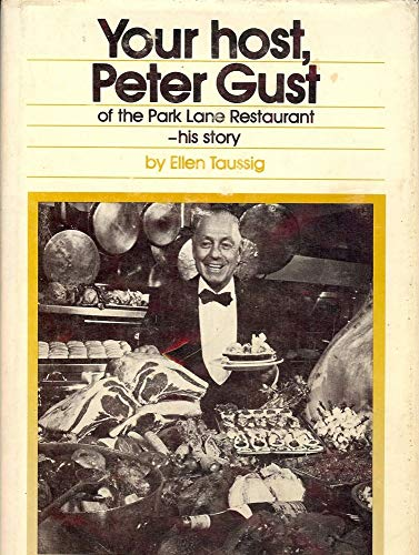 Your Host, Peter Gust of the Park Lane Restaurant His Story signed by Gust: Taussig, Ellen