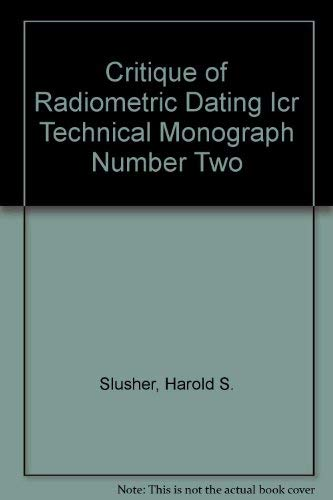9780890510117: Critique of Radiometric Dating Icr Technical Monograph Number Two