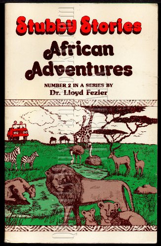 Stubby Stories African Adventure Numer 2 in a Series: Fezler, Dr. Lloyd
