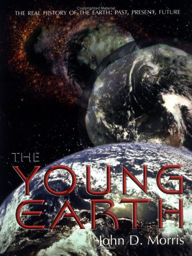 9780890511749: The Young Earth: The Real History of the Earth: Past, Present, Future
