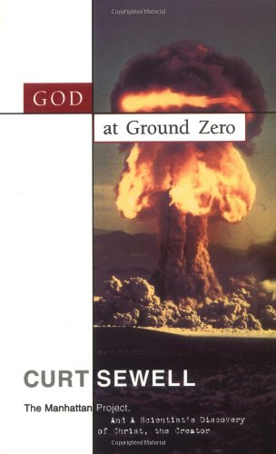 9780890511763: God at Ground Zero: The Manhattan Project and a Scientist's Discovery of Christ the Creator