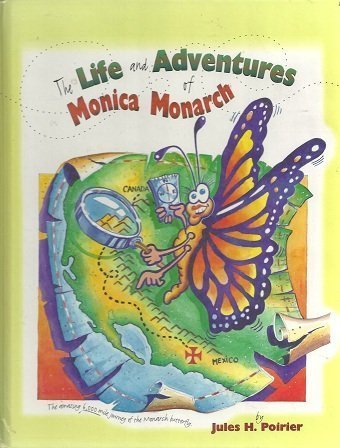 9780890511893: The Life and Adventures of Monica Monarch: The Amazing 6,000 Mile Journey of the Monarch Butterfly