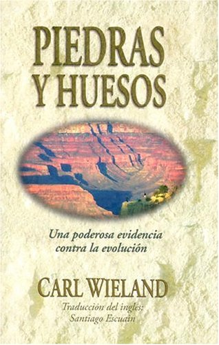 9780890512845: PIEDRAS Y HUESOS: UNA PODEROSA EVIDENCIA CONTRA LA EVOLUSI╙N (Spanish Edition)