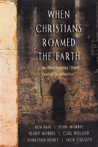 When Christians Roamed the Earth : Is: Ken Ham; Henry