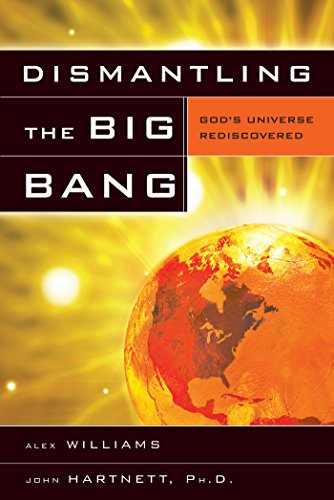 9780890514375: DISMANTLING THE BIG BANG PB: God's Universe Rediscovered