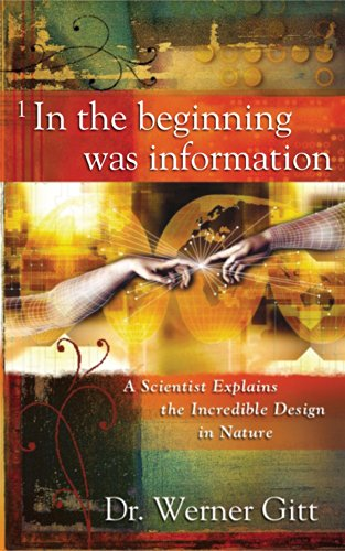 9780890514610: In the Beginning Was Information: A Scientist Explains the Incredible Design in Nature
