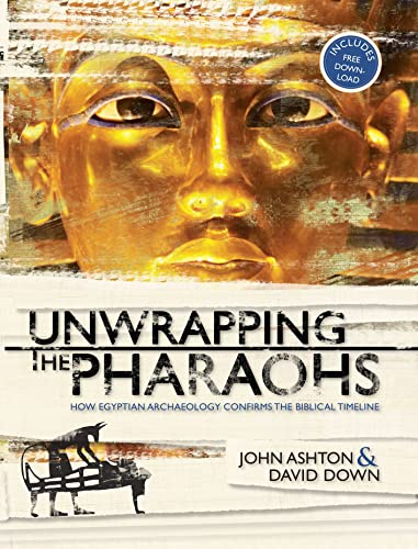 9780890514689: Unwrapping the Pharaohs: How Egyptian Archaeology Confirms the Biblical Timeline