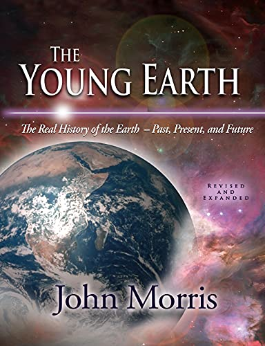 9780890514986: The Young Earth: The Real History of the Earth - Past, Present, and Future