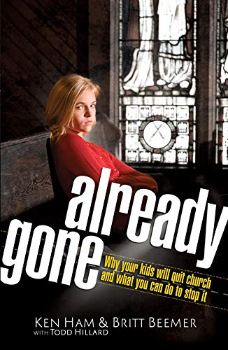 Already Gone: Why your kids will quit church and what you can do to stop it: Ken Ham, Britt Beemer,...
