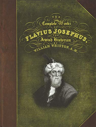 The Complete Works of Flavius Josephus: translation by William Whiston
