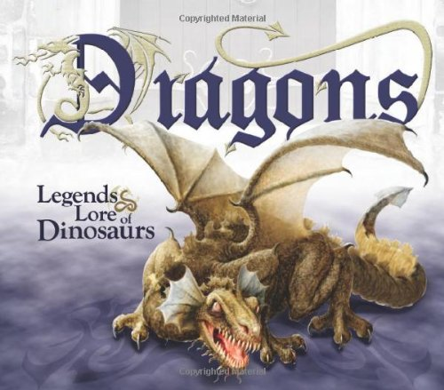Dragons: Legends & Lore of Dinosaurs: Laura Welch