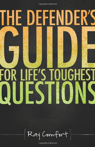 The Defender's Guide for Life's Toughest Questions: Preparing Today's Believers for ...