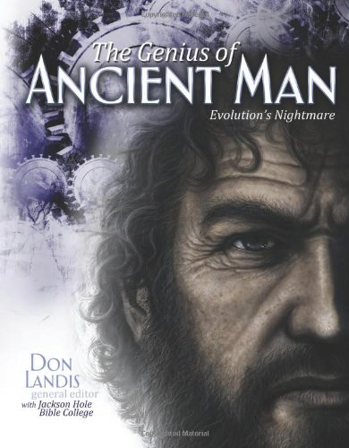 The Genius of Ancient Man: Evolutions Nightmare!: Jackson Hole Bible College