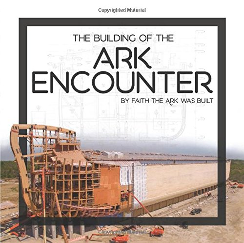 The Building of the Ark Encounter: Answers in Genesis