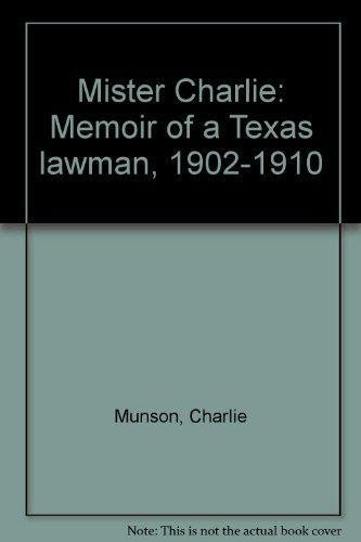 Mister Charlie Memoir of a Texas Lawman 1902-1910: Munson, Charlie