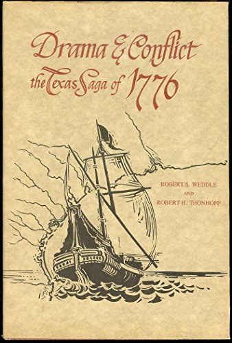 Drama & Conflict: The Texas Saga of 1776: Weddle, Robert S.; Thonhoff, Robert H.