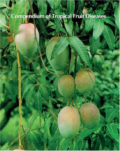 9780890541623: Compendium of Tropical Fruit Diseases (The Disease Compendium Series of the American Phytopathological Society)