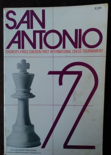SAN ANTONIO '72 - CHURCH'S FRIED CHICKEN, INC - First International Chess Tournament (9780890580004) by Bent Larsen; David Levy