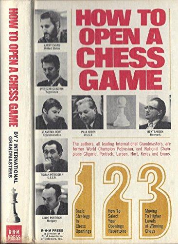 How to Open a Chess Game: Larry Evans, Svetozar Gligoric, Vlastimil Hort, Lajos Portisch, Tigran ...