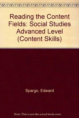 Reading the Content Fields: Social Studies Advanced Level (Content Skills): Spargo, Edward, Harris,...