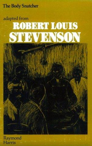 Body Snatcher: Harris, Raymond, Robert Louis Stevenson
