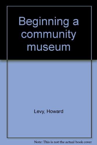 Beginning a community museum: Levy, Howard; Ross-Molloy, Lynn