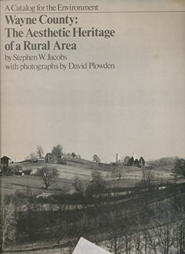 Wayne County: The Aesthetic Heritage of a Rural Area (A Catalog for the Environment): Jacobs, ...