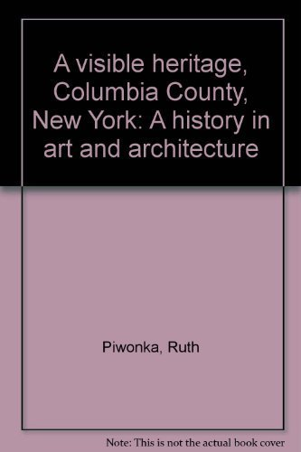 A Visible Heritage, Columbia County, New York: A History in Art and Architecture