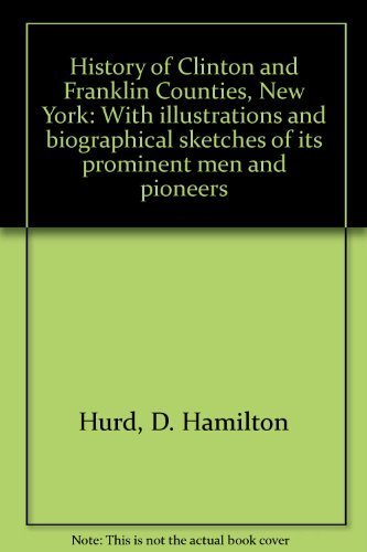 History of Clinton and Franklin Counties, New York: With illustrations and biographical sketches of...