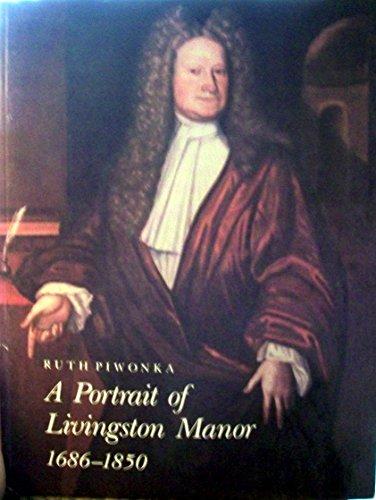 A portrait of Livingston Manor, 1686-1850: Piwonka, Ruth
