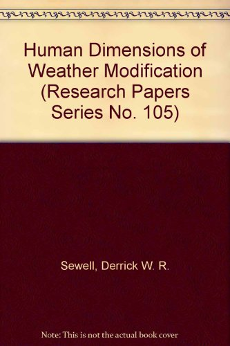 Human Dimensions of Weather Modification (Research Papers Series No. 105): Sewell, Derrick W. R.