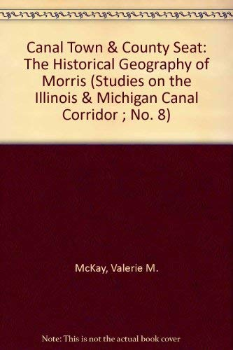 Canal Town & County Seat: The Historical Geography of Morris (Studies on the Illinois & ...