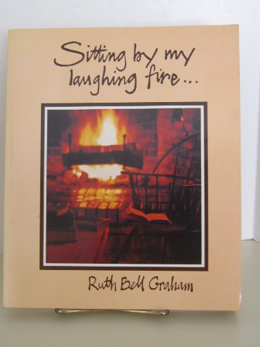 Sitting By My Laughing Fire: Graham, Ruth Bell