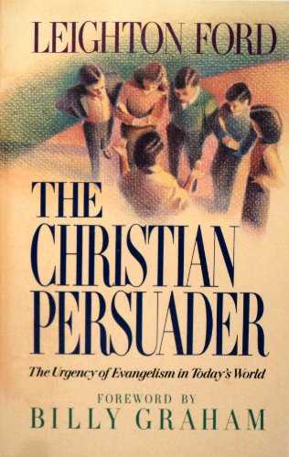 The Christian Persuader: The Urgency of Evangelism in Today's Wor ld: Leighton Ford