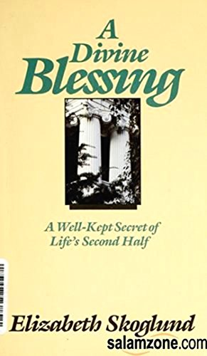 A Divine Blessing: A Well-Kept Secret of Life's Second Half: Skoglund, Elizabeth