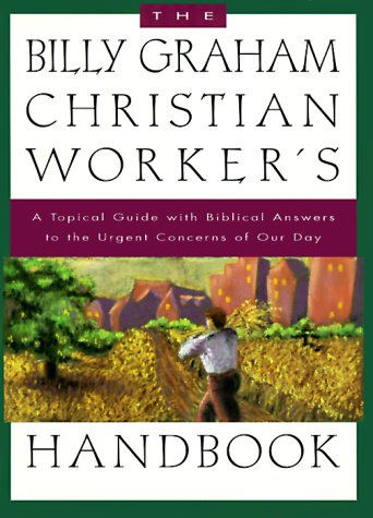 9780890662724: The Billy Graham Christian Worker's Handbook: A Topical Guide with Biblical Answers to the Urgent Concerns of Our Day