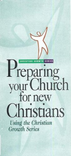 9780890663059: Preparing Your Church for New Christians: Using the Christian Growth Series (Christian Growth (World Wide))
