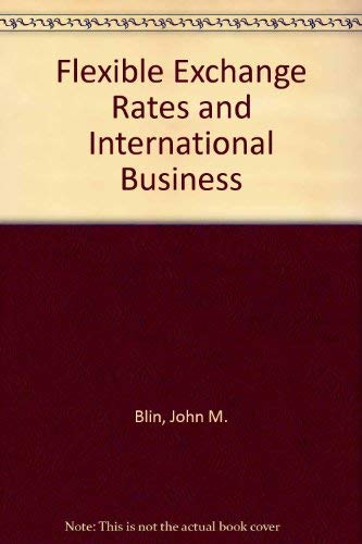 Flexible Exchange Rates and International Business (Publications of the British-North American ...