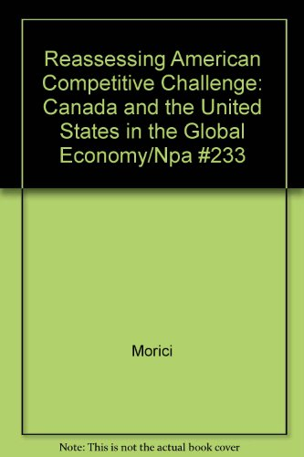 Reassessing American Competitive Challenge: Canada and the United States in the Global Economy&#x2F...
