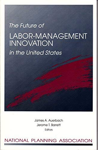 The Future of Labor-management Innovation in the: James A Auerbach,