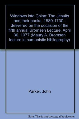 9780890730508: Windows into China: The Jesuits and their books, 1580-1730 : delivered on the occasion of the fifth annual Bromsen Lecture, April 30, 1977 (Maury A. Bromsen lecture in humanistic bibliography)
