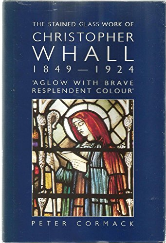 9780890730911: The Stained Glass Work of Christopher Whall (1849-1924): 'Aglow with Brave Resplendent Colour'